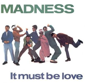 Madness_-_It_Must_Be_Love